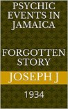 Psychic Events in Jamaica: forgotten story: 1934