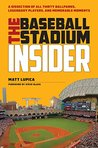 Baseball Stadium Insider: A Dissection of All Thirty Ballparks, Legendary Players, & Memorable Moments