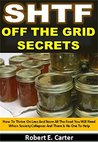 SHTF Off The Grid Secrets: How To Thrive On Less And Store All The Food You Will Need When Society Collapses And There Is No One To Help
