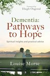Dementia: Pathways to Hope: Spiritual insights and practical advice