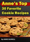 ANNE'S TOP 30 FAVORITE COOKIE RECIPES