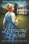 Leveraging Lincoln (The Liberator Series #1)