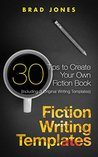 Fiction Writing Templates: 30 Tips to Create Your Own Fiction Book