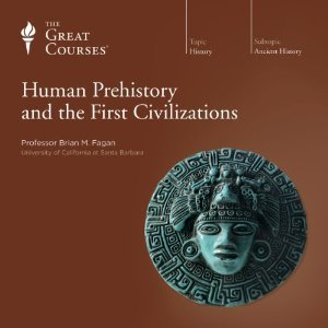 The Great Courses - Human Prehistory and the First Civilizations - Brian M. Fagan