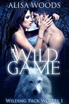 Wild Game (Wilding Pack Wolves, #1)