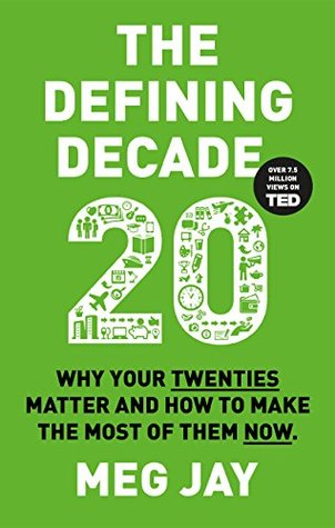 The Defining Decade: Why Your Twenties Matter--And How to Make the ...