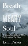 Breath for a Weary Soul: Regaining Your Balance When Life is Making You Dizzy