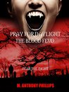PRAY FOR DAYLIGHT: THE BLOOD FEUD