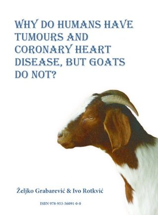 WHY DO HUMANS HAVE TUMOURS AND CORONARY HEART DISEASE, BUT GOATS DO NOT?