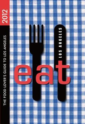 Eat: Los Angeles: The Food Lover's Guide to Los Angeles