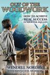 Out of the Woodwork: How to Achieve Real Success in Your Job and Life