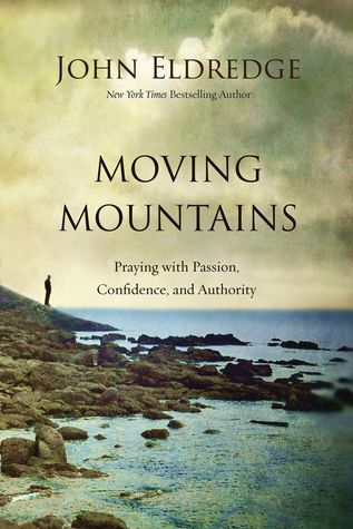 Moving Mountains: How You, God, and Prayer Can Change Things for Good