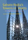 Sabato Rodias Towers in Watts: Art, Migrations, Development (Critical Studies in Italian America (FUP))