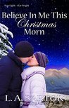 Believe In Me This Christmas Morn (Star Light, Star Bright Book 3)