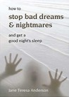 How to Stop Bad Dreams and Nightmares by Jane Teresa Anderson