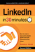 LinkedIn In 30 Minutes (2nd Edition): How to create a rock-solid LinkedIn profile and build connections that matter