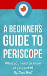 A Beginner's Guide to Periscope: What you need to know to get started