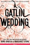 A Gatlin Wedding (Beautiful Creatures: The Untold Stories, #4)