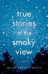 True Stories at the Smoky View by Jill McCroskey Coupe