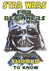 """Star Wars For Beginners: All You Should Know Before Watching a New Episode """"The Force Awakens"""""""