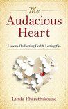 The Audacious Heart: Lessons On Letting God & Letting Go