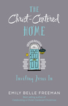The Christ-Centered Home: Inviting Jesus In