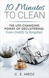 10 Minutes To Clean: The Life-Changing Art Of Decluttering: From CHAOS To Simplified