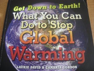 Get Down To Earth! What You Can Do To Stop Global Warming
