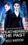 Weathering The Past: The Valkyrie Project Series Book 2 (Volume 2)