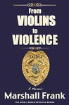 From Violins To Violence: A Memoir (The Everly Books Detective Series Book 1)
