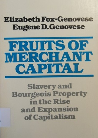 Fruits of Merchant Capital by Eugene D. Genovese