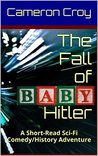 The Fall of Baby Hitler: Sometimes Evil Wears a Diaper: A Short-Read Sci-Fi Comedy/History Adventure
