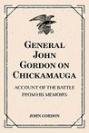 General John Gordon on Chickamauga: Account of the Battle from His Memoirs