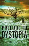 Prelude to Dystopia