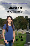 Ghost Of A Chance (Ghost Protector Trilogy, #1)