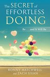 The Secret of Effortless Doing: Be . . . and It Will Be