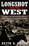 Longshot Into The West: A Novel of a Civil War era soldier/spy/detective and his family