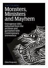 Monsters, Ministers and Mayhem - Outrageous tales exhumed from the archives and garnished with contemporary irreverence (The Courier)