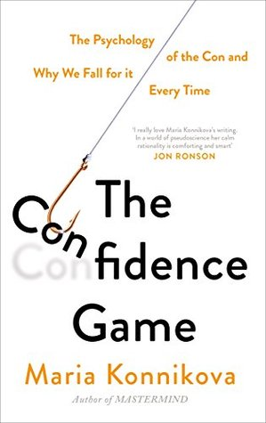 The Confidence Game Why We Fall for It    Every Time by Maria