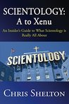 Scientology: A to Xenu: An Insider's Guide to What Scientology is Really All About