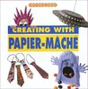 Creating with Papier Mache