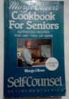 Margo Oliver's Cookbook for Seniors: Nutritious Recipes for One-Two-Or More (Self-Counsel Retirement)