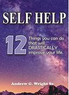 SELF HELP: 12 Things You Can Do That Will Drastically Improve Your Life