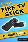 Fire TV Stick #1 User Guide: (The Ultimate Amazon Fire TV Stick User Manual, Tips & Tricks, How to get started, Best Apps, Streaming)