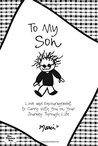 To My Son: Love and Encouragement to Carry with You on Your Journey Through Life