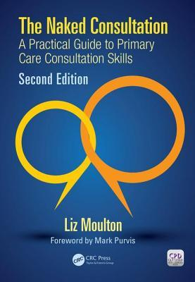 The Naked Consultation: A Practical Guide to Primary Care Consultation Skills, Second Edition