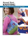 Beyond Basic Knitting: Techniques and Projects to Expand Your Skills (How To Basic Series)