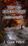 The Web Rulers Weave: Ruins of Unity (Web Rulers Weave, #1)
