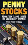 Penny Stock: Penny Stock Trading Secrets For Making Money Investing With Penny Stocks (Penny Stocks, Wealth, Make Money Online, Stock Trading,)