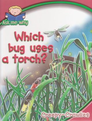 Ask Me Why - Creepy-Crawlies: Which Bug Uses A Torch?